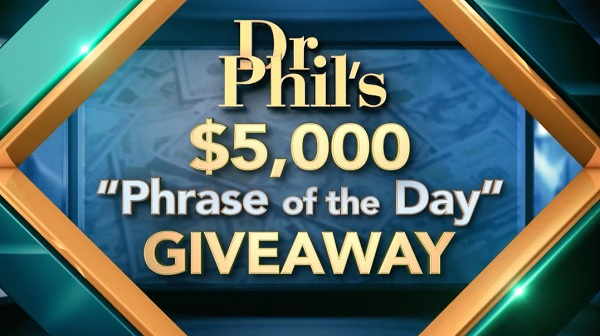 Dr. Phil Phrase of the Day Giveaway